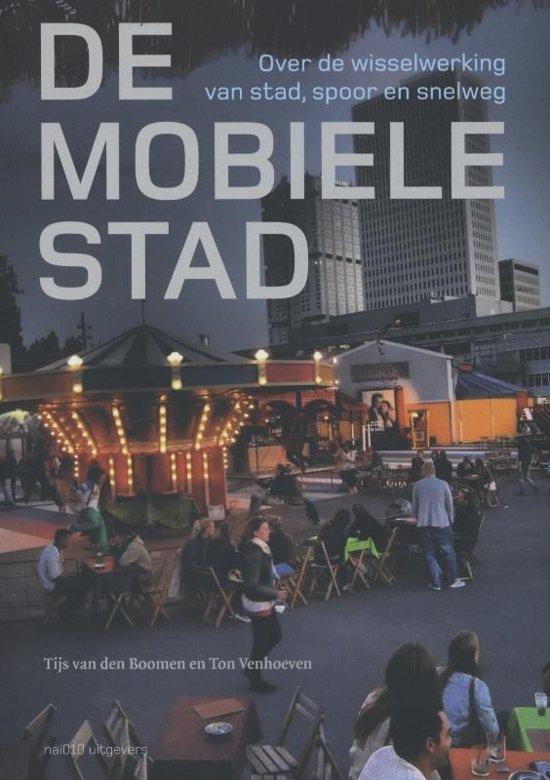 De Mobiele Stad: over de wisselwerking van stad, spoor en snelweg