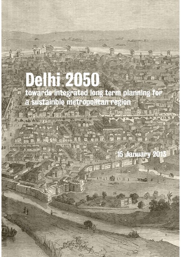 Delhi 2050: Towards Integrated Long Term Planning for a Sustainable Metropolitan Region